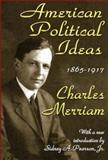 American Political Ideas, 1865-1917, Merriam, Charles and Pearson, Sidney A., 1412807158