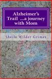 Alzheimer's Trail ... a Journey with Mom, Sheila Grimes, 1492177156