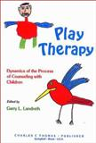 Play Therapy : Dynamics of the Process of Counseling with Children, Landreth, Garry L., 0398047162