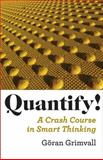 Quantify! : A Crash Course in Smart Thinking, Grimvall, Göran, 0801897165