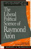 The Liberal Political Science of Raymond Aron, Daniel J. Mahoney, 0847677168