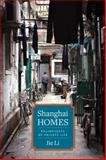 Shanghai Homes : Palimpsests of Private Life, Li, Jie, 0231167164