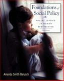 Foundations of Social Policy : Social Justice in Human Perspective, Barusch, Amanda S., 0495507164