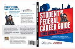 Student's Federal Career Guide, 3rd Ed : Students, Recent Graduates, Veterans: Learn How to Write a Competitive Federal Resume for a Pathways Internship for USAJOBS Fede, Troutman, Kathryn and Binkley, Paul, 0984667164