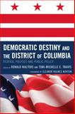 Democratic Destiny and the District of Columbia : Federal Politics and Public Policy, Walters, Ronald, 0739127160