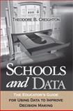 Schools and Data : The Educator's Guide for Using Data to Improve Decision Making, Creighton, Theodore B., 0761977163