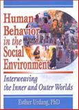 Human Behavior in the Social Environment : Interweaving the Inner and Outer Worlds, Urdang, Esther, 0789007169