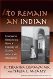 To Remain an Indian, K. Tsianina Lomawaima and Teresa L. McCarty, 0807747165