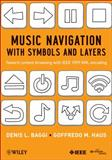 Music Navigation with Symbols and Layers : Toward Content Browsing with IEEE 1599 XML Encoding, Baggi, Denis L. and Haus, Goffredo M., 047059716X