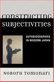 Constructing Subjectivities : Autobiographies in Modern Japan, Tomonari, Noboru, 0739117165