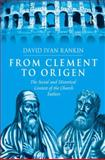 From Clement to Origen : The Social and Historical Context of the Church Fathers, Rankin, David, 0754657167
