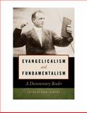 Evangelicalism and Fundamentalism : A Documentary Reader, , 0814737161