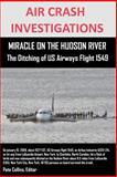 Air Crash Investigations Miracle on the Hudson River the Ditching of Us Airways Flight 1549, Editor Collins, 1300347163
