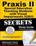 Praxis II Special Education Teaching Students with Visual Impairments (0281) Exam Secrets Study Guide : Praxis II Test Practice Questions and Review for the Praxis II Subject Assessments, Praxis II Exam Secrets Test Prep Team, 1614037167