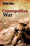 Cosmopolitan War, Fabre, Cécile, 0199567166