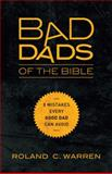 Bad Dads of the Bible, Roland Warren, 031033716X