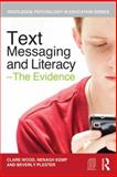 Text Messaging and Literacy - the Evidence, Wood, Clare and Plester, Beverley, 0415687160