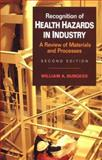 Recognition of Health Hazards in Industry : A Review of Materials Processes, Burgess, William A., 0471577162