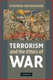 Terrorism and the Ethics of War, Nathanson, Stephen, 0521137160