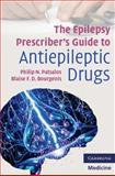 The Epilepsy Prescriber's Guide to Antiepileptic Drugs, Patsalos, Philip N. and Bourgeois, Blaise F. D, 0521687160