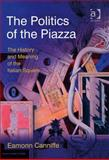 The Politics of the Piazza : Meaning in the History of the Italian Square, Canniffe, Eamonn, 0754647161