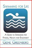 Swimming for Life : A Guide to Swimming for Fitness, Health and Enjoyment, Greenberg, Gene, 1424187168