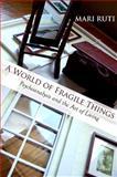 A World of Fragile Things : Psychoanalysis and the Art of Living, Ruti, Mari, 1438427166