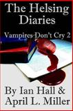The Helsing Diaries (Vampires Don't Cry Book 2), Ian Hall and April Miller, 1493637169