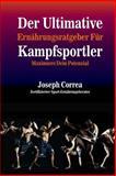 Der Ultimative Ernahrungsratgeber Fur Kampfsportler, Joseph Correa (Zertifizierter Sport-Ernahrungsberater), 1500557161