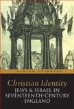 Christian Identity, Jews, and Israel in 17th-Century England, Guibbory, Achsah, 0199557160