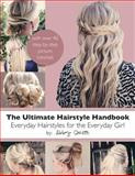 The Ultimate Hairstyle Handbook, Abby Smith, 1481127160