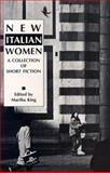 New Italian Women : A Collection of Short Fiction, Martha King, 093497716X