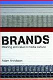 Brands : Meaning and Value in Media Culture, Arvidsson, Adam, 0415347165