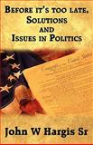 Before It's Too Late, Solutions and Issues in Politics, John W. Hargis Sr, 1462607160