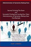 Administration of Symantec Backup Exec Secrets to Acing the Exam and Successful Finding and Landing Your Next Administration of Symantec Backup Exec C, Ruby Cabrera, 1486157165