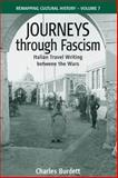 Journeys Through Fascism : Italian Travel-Writing Between the Wars, Burdett, Charles, 1845457161