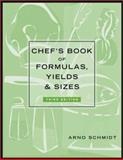 Chef's Book of Formulas, Yields, and Sizes, Schmidt, Arno, 0471227161