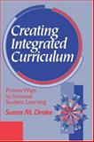 Creating Integrated Curriculum : Proven Ways to Increase Student Learning, Drake, Susan M., 0803967160
