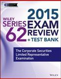 Wiley Series 62 Exam Review 2015 + Test Bank : The Corporate Securities Limited Representative Examination, Van Blarcom, Jeff, 111885716X