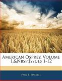 American Osprey, Volume 1, Issues 1-12, Paul B. Haskell, 1141697165