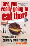Are You Really Going to Eat That?, Robb Walsh, 1400077168