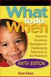 What to Do When : Practical Guidance Strategies for Challenging Behaviors in the Preschool, Essa, Eva, 1418067164