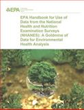 EPA Handbook for Use of Data from the National Health and Nutrition Examination Surveys (NHANES): a Goldmine of Data for Environmental Health Analysis, U. S. Environmental Agency, 1499257163