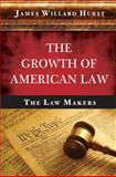 The Growth of American Law : The Law Makers, James Willard Hurst, 1584777168