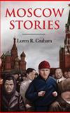 Moscow Stories, Graham, Loren R., 0253347165