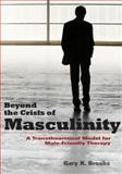 Beyond the Crisis of Masculinity : A Transtheoretical Model for Male-Friendly Therapy, Brooks, Gary R., 1433807165