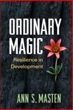 Ordinary Magic : Resilience in Development, Masten, Ann S., 1462517161