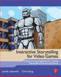 Interactive Storytelling for Video Games : A Player-Centered Approach to Creating Memorable Characters and Stories, Lebowitz, Josiah and Klug, Chris, 0240817176