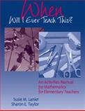 When Will I Ever Teach This? an Activities Manual for Mathematics for Elementary Teachers, Taylor, Sharon E. and Lanier, Susie, 032123717X