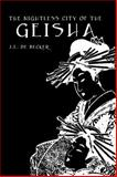 The Nightless City of the Geisha : The History of the Yoshiwara, De Becker, Joseph E., 0710307179